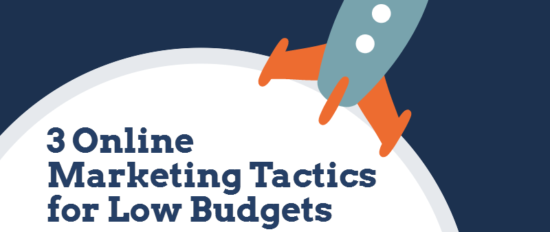 3 Online Marketing Tactics for Small Businesses That Have a Low Budget