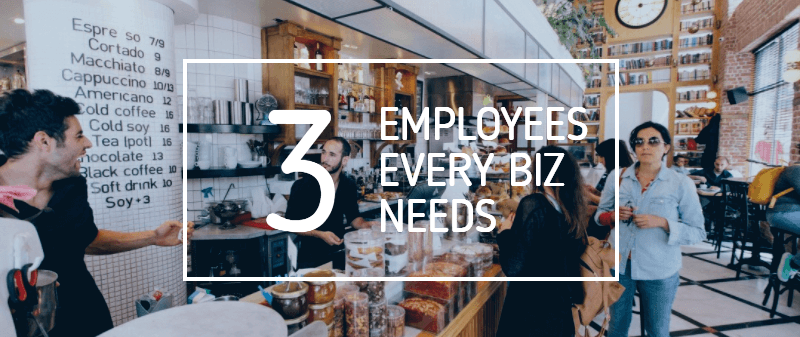 3 Employees Every Business Needs