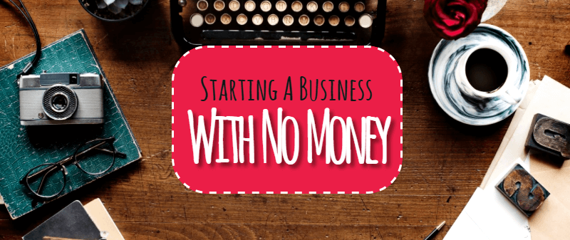 Starting A Business When You Don't Have Money